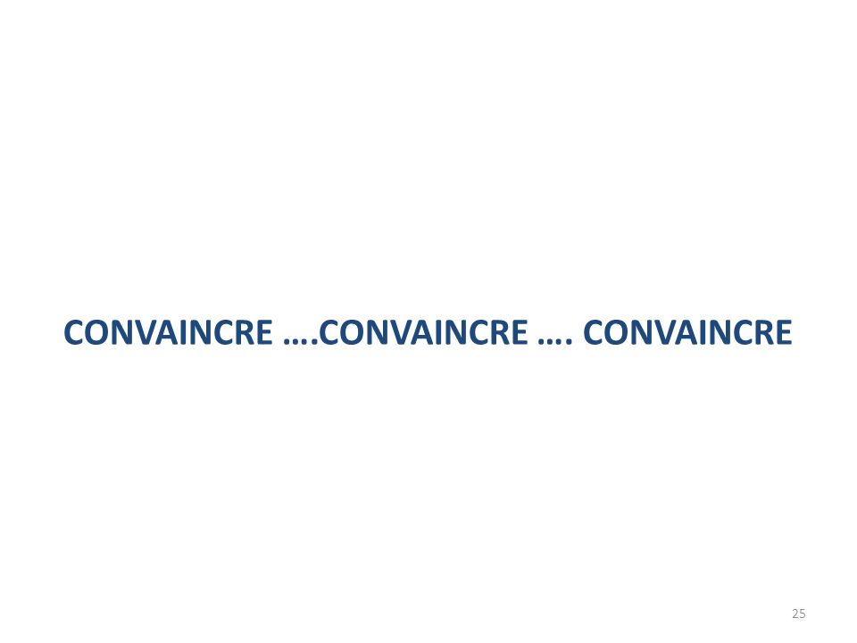 25 CONVAINCRE ….CONVAINCRE …. CONVAINCRE