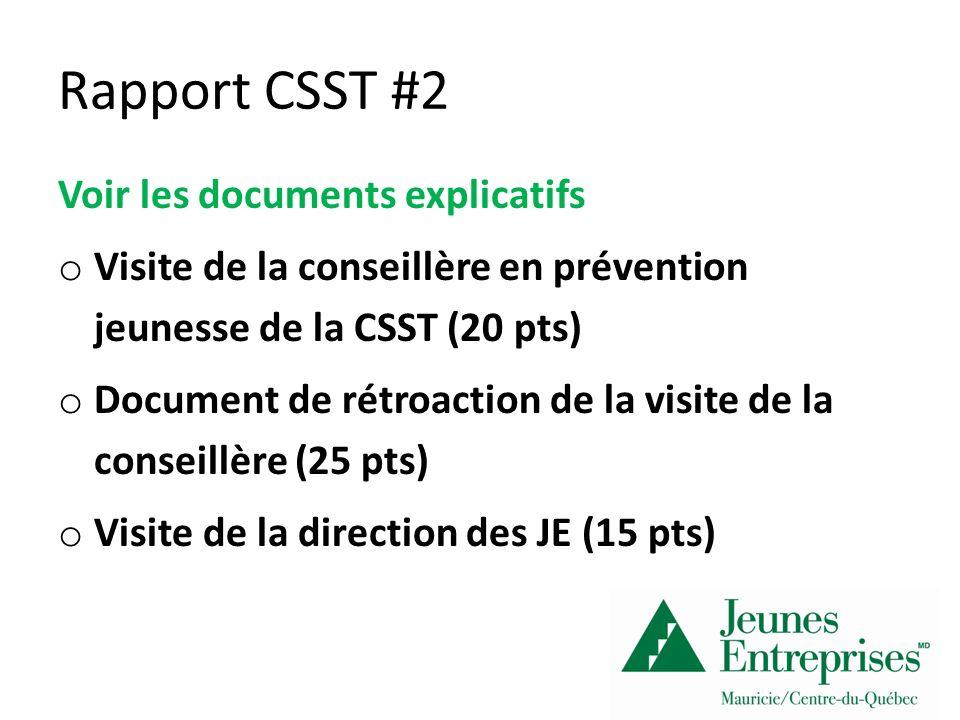 Rapport CSST #2 Voir les documents explicatifs o Visite de la conseillère en prévention jeunesse de la CSST (20 pts) o Document de rétroaction de la visite de la conseillère (25 pts) o Visite de la direction des JE (15 pts)