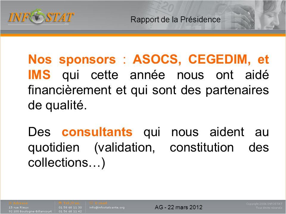 Rapport de la Présidence Nos sponsors : ASOCS, CEGEDIM, et IMS qui cette année nous ont aidé financièrement et qui sont des partenaires de qualité. De