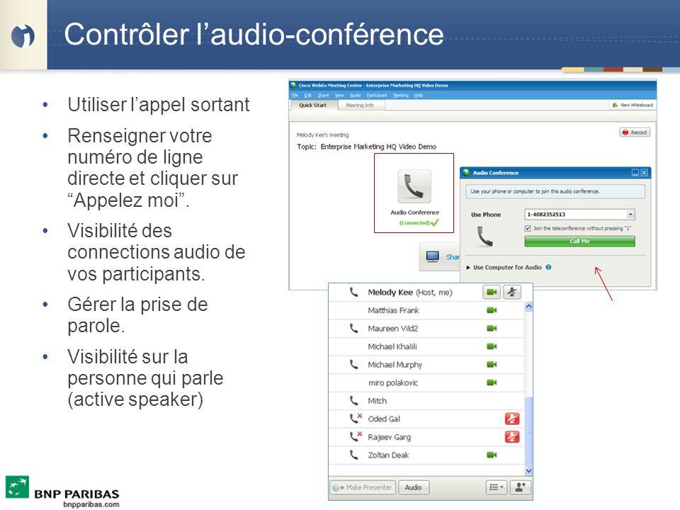 Contrôler laudio-conférence Utiliser lappel sortant Renseigner votre numéro de ligne directe et cliquer sur Appelez moi. Visibilité des connections au