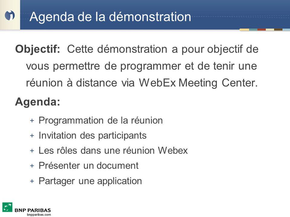 Objectif: Cette démonstration a pour objectif de vous permettre de programmer et de tenir une réunion à distance via WebEx Meeting Center. Agenda: + P