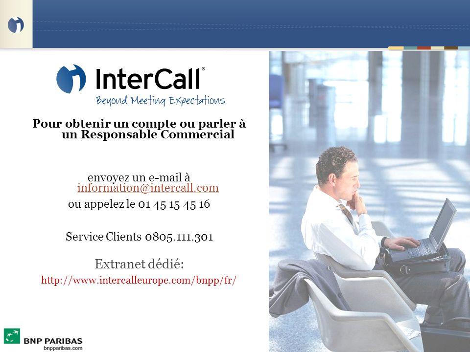 Pour obtenir un compte ou parler à un Responsable Commercial envoyez un e-mail à information@intercall.com information@intercall.com ou appelez le 01