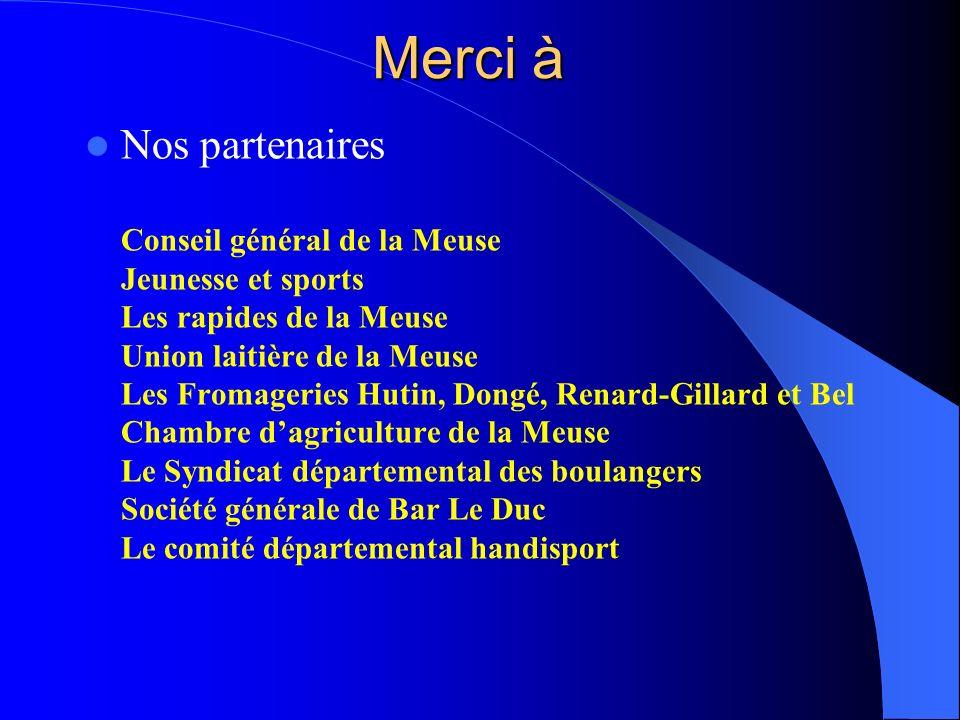Merci à Nos partenaires Conseil général de la Meuse Jeunesse et sports Les rapides de la Meuse Union laitière de la Meuse Les Fromageries Hutin, Dongé
