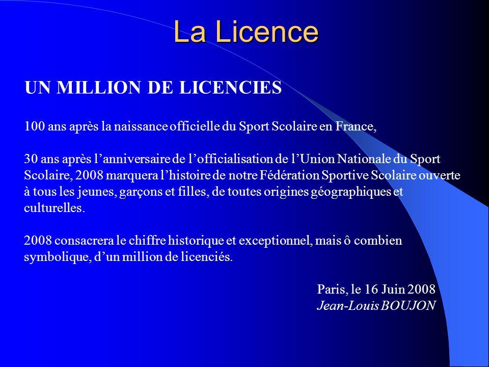 La Licence UN MILLION DE LICENCIES 100 ans après la naissance officielle du Sport Scolaire en France, 30 ans après lanniversaire de lofficialisation d