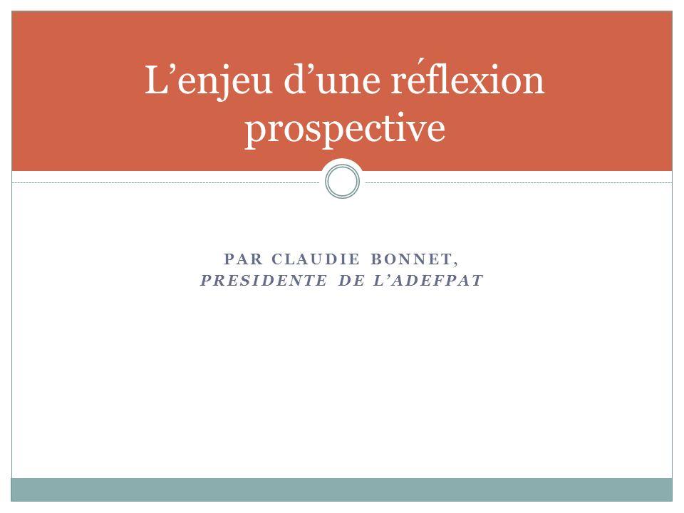 PAR CLAUDIE BONNET, PRESIDENTE DE LADEFPAT Lenjeu dune reflexion prospective