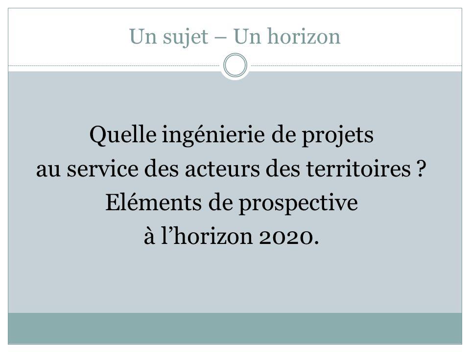 Un sujet – Un horizon Quelle ingénierie de projets au service des acteurs des territoires .