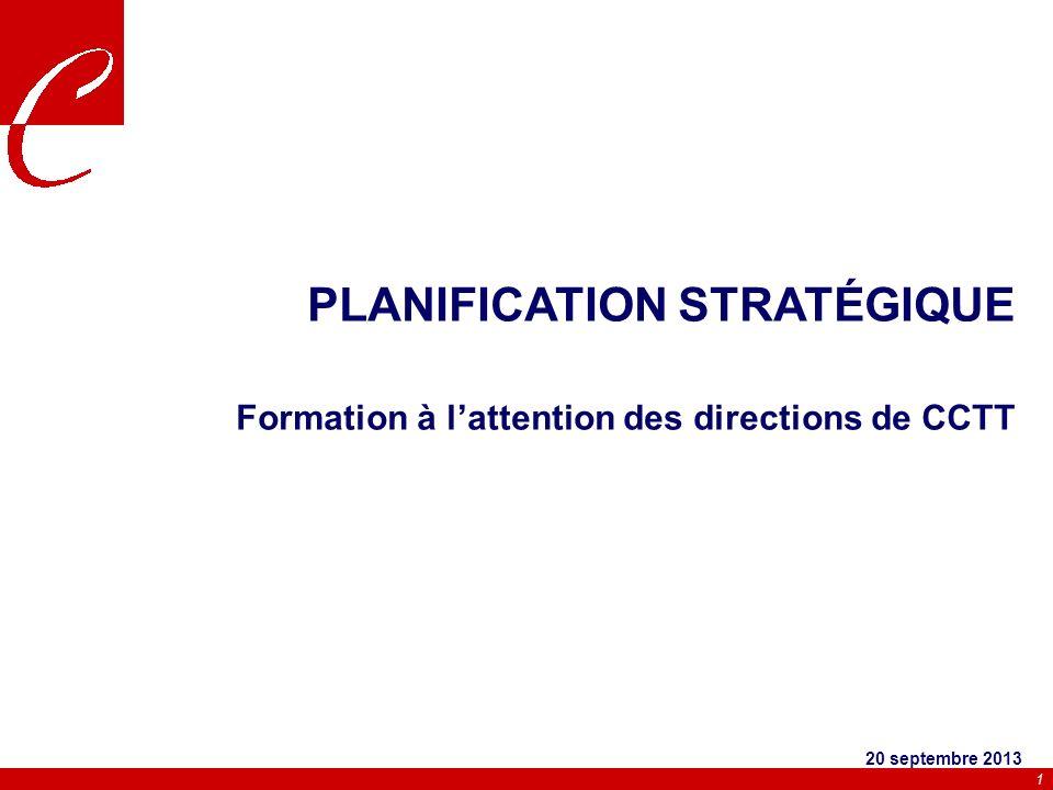 1 PLANIFICATION STRATÉGIQUE Formation à lattention des directions de CCTT 20 septembre 2013