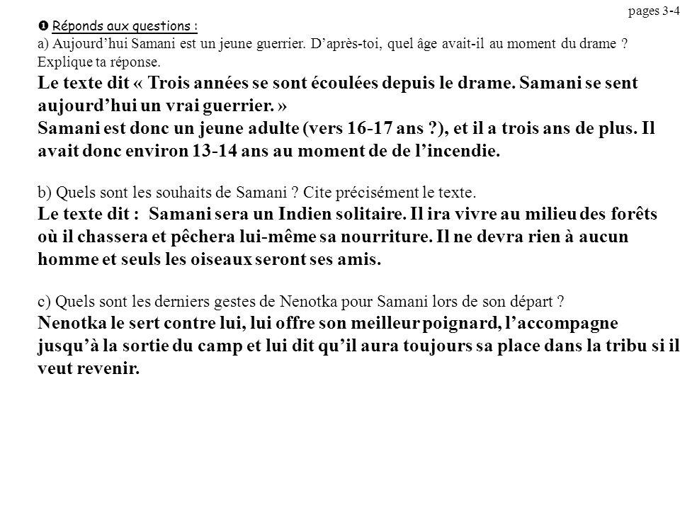 pages 3-4 Réponds aux questions : a) Aujourdhui Samani est un jeune guerrier. Daprès-toi, quel âge avait-il au moment du drame ? Explique ta réponse.