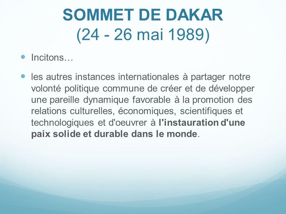 SOMMET DE DAKAR (24 - 26 mai 1989) Incitons… les autres instances internationales à partager notre volonté politique commune de créer et de développer