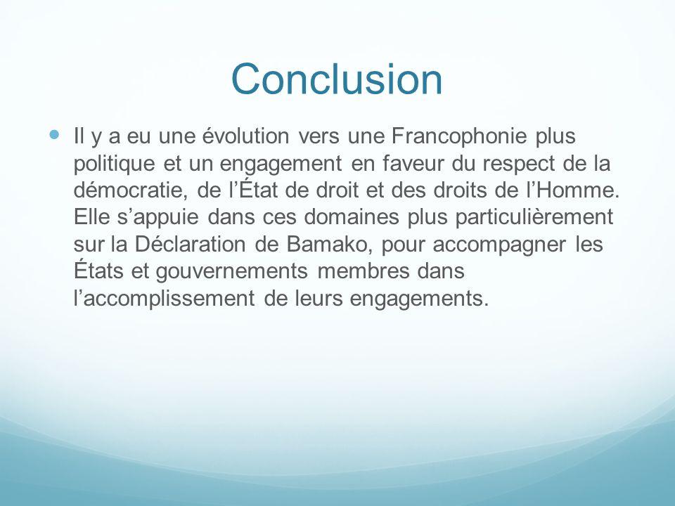 Conclusion Il y a eu une évolution vers une Francophonie plus politique et un engagement en faveur du respect de la démocratie, de lÉtat de droit et d