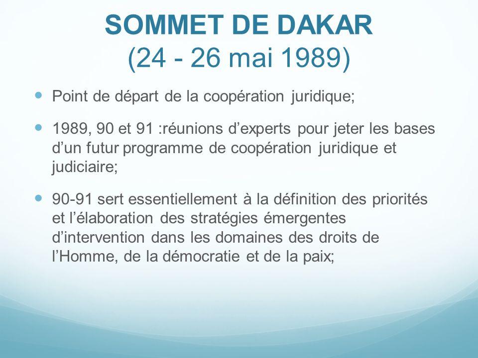 SOMMET DE DAKAR (24 - 26 mai 1989) Point de départ de la coopération juridique; 1989, 90 et 91 :réunions dexperts pour jeter les bases dun futur progr