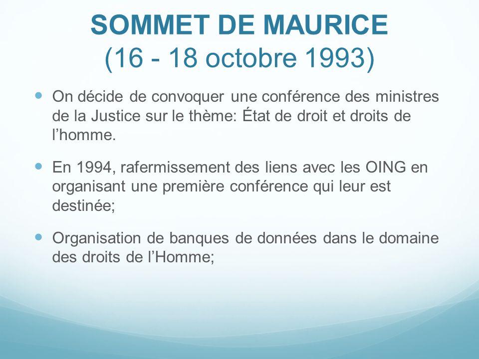 SOMMET DE MAURICE (16 - 18 octobre 1993) On décide de convoquer une conférence des ministres de la Justice sur le thème: État de droit et droits de lh