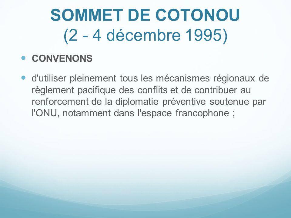 SOMMET DE COTONOU (2 - 4 décembre 1995) CONVENONS d'utiliser pleinement tous les mécanismes régionaux de règlement pacifique des conflits et de contri
