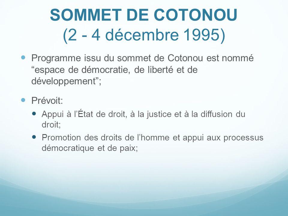 SOMMET DE COTONOU (2 - 4 décembre 1995) Programme issu du sommet de Cotonou est nommé espace de démocratie, de liberté et de développement; Prévoit: A