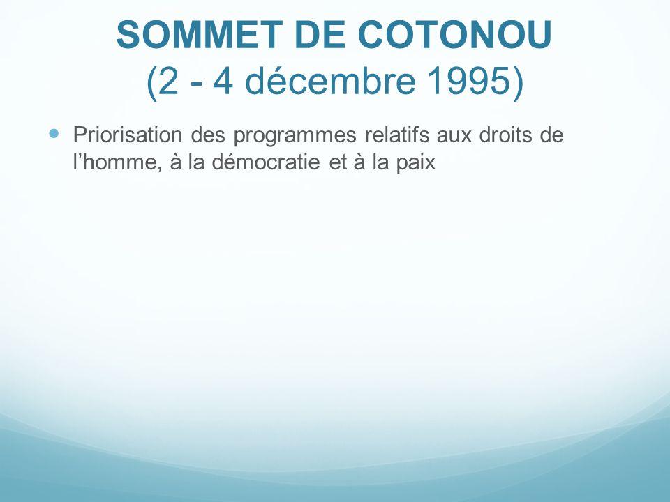 SOMMET DE COTONOU (2 - 4 décembre 1995) Priorisation des programmes relatifs aux droits de lhomme, à la démocratie et à la paix