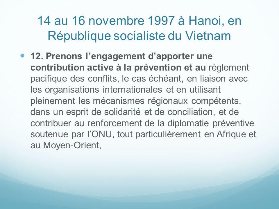 14 au 16 novembre 1997 à Hanoi, en République socialiste du Vietnam 12. Prenons lengagement dapporter une contribution active à la prévention et au rè