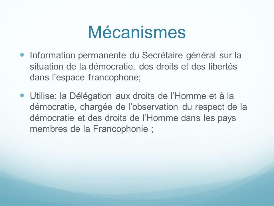 Mécanismes Information permanente du Secrétaire général sur la situation de la démocratie, des droits et des libertés dans lespace francophone; Utilis