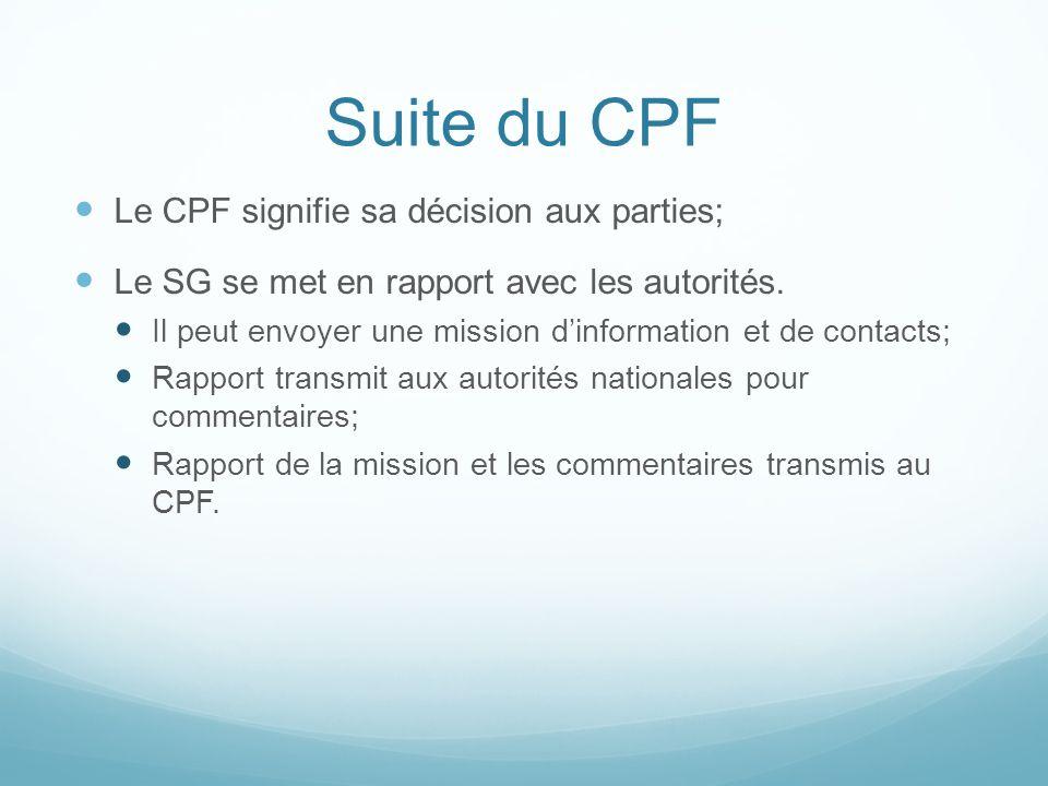 Suite du CPF Le CPF signifie sa décision aux parties; Le SG se met en rapport avec les autorités. Il peut envoyer une mission dinformation et de conta