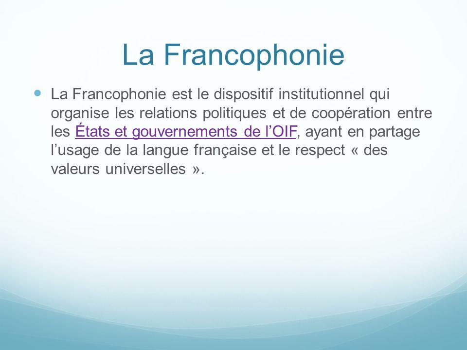 La Francophonie La Francophonie est le dispositif institutionnel qui organise les relations politiques et de coopération entre les États et gouverneme