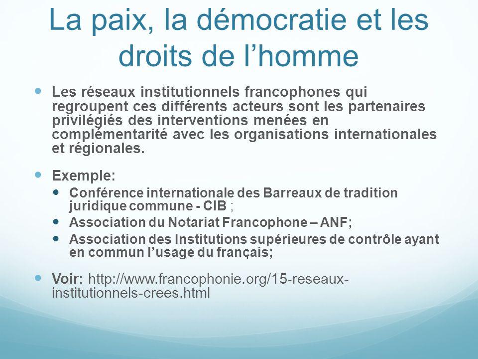La paix, la démocratie et les droits de lhomme Les réseaux institutionnels francophones qui regroupent ces différents acteurs sont les partenaires pri