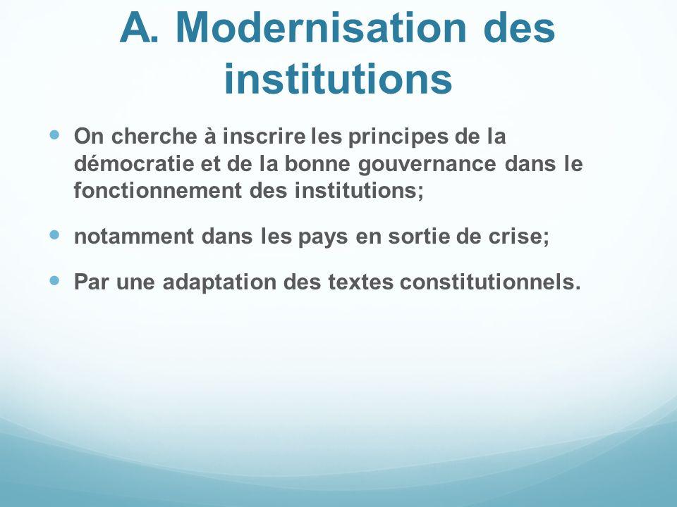 A. Modernisation des institutions On cherche à inscrire les principes de la démocratie et de la bonne gouvernance dans le fonctionnement des instituti