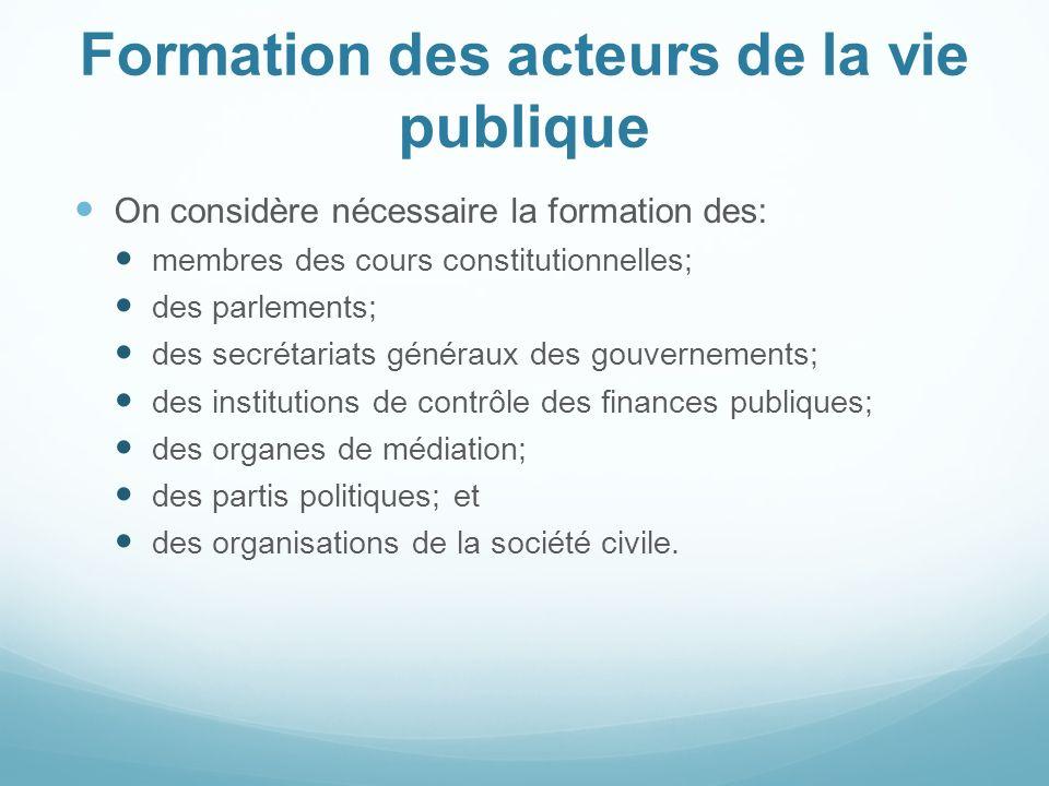 Formation des acteurs de la vie publique On considère nécessaire la formation des: membres des cours constitutionnelles; des parlements; des secrétari