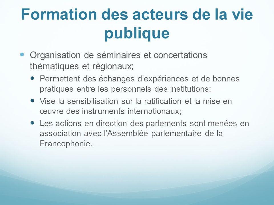 Formation des acteurs de la vie publique Organisation de séminaires et concertations thématiques et régionaux; Permettent des échanges dexpériences et