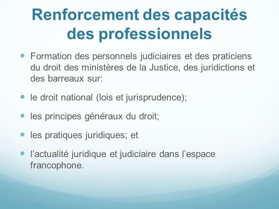 Renforcement des capacités des professionnels Formation des personnels judiciaires et des praticiens du droit des ministères de la Justice, des juridi