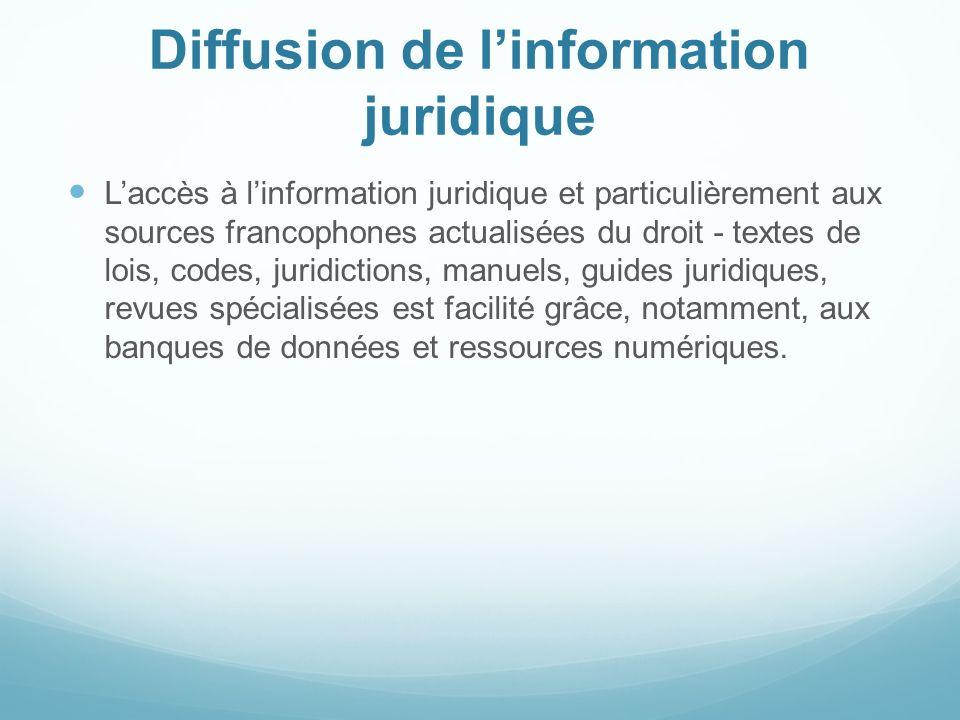 Diffusion de linformation juridique Laccès à linformation juridique et particulièrement aux sources francophones actualisées du droit - textes de lois