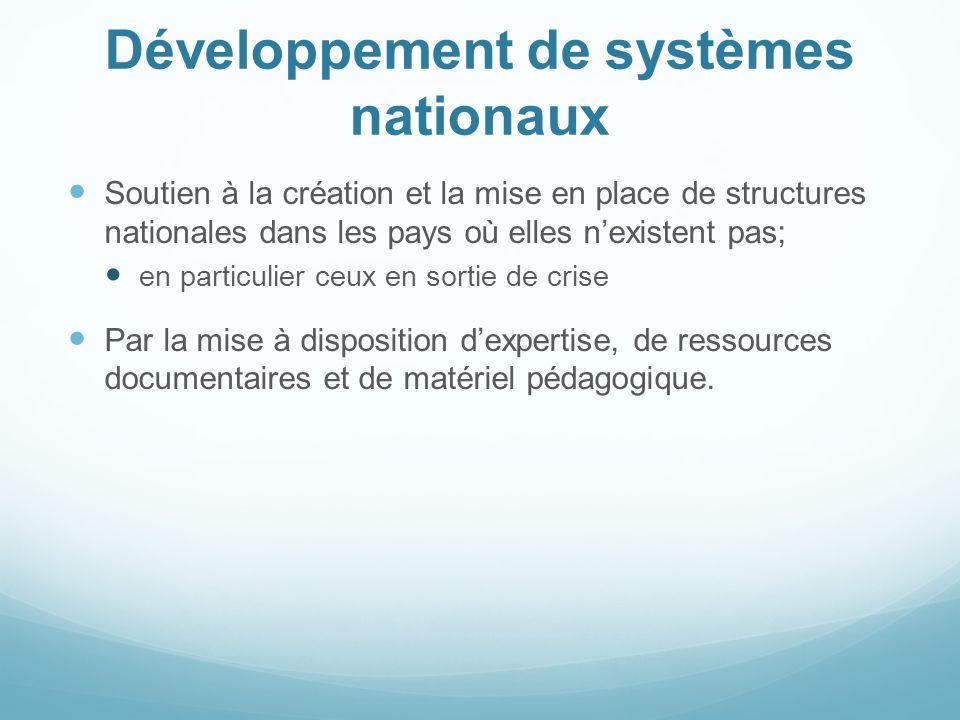 Développement de systèmes nationaux Soutien à la création et la mise en place de structures nationales dans les pays où elles nexistent pas; en partic