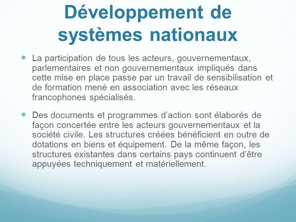 Développement de systèmes nationaux La participation de tous les acteurs, gouvernementaux, parlementaires et non gouvernementaux impliqués dans cette