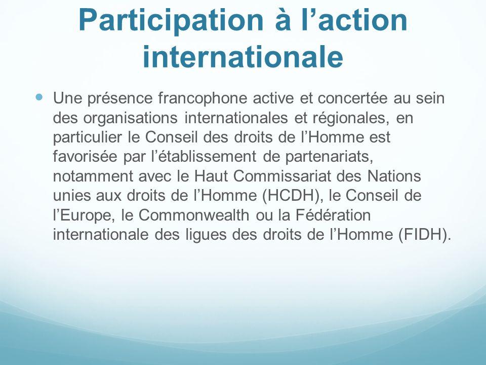 Participation à laction internationale Une présence francophone active et concertée au sein des organisations internationales et régionales, en partic