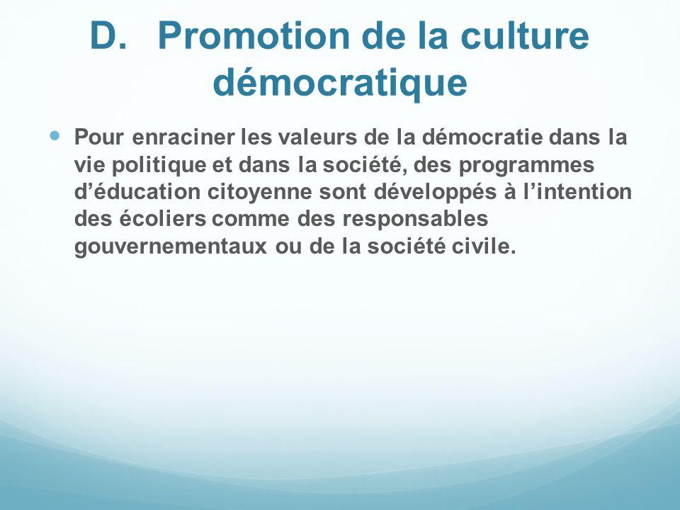 D.Promotion de la culture démocratique Pour enraciner les valeurs de la démocratie dans la vie politique et dans la société, des programmes déducation