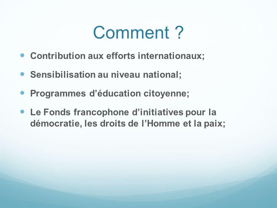 Comment ? Contribution aux efforts internationaux; Sensibilisation au niveau national; Programmes déducation citoyenne; Le Fonds francophone dinitiati