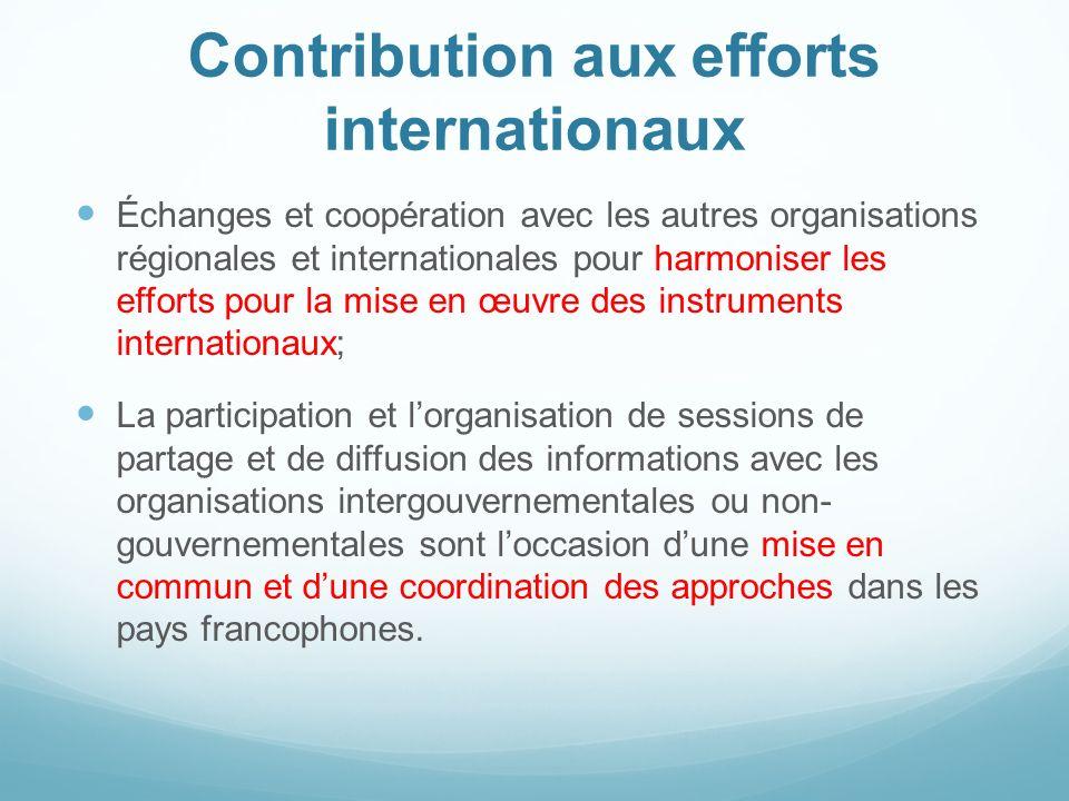 Contribution aux efforts internationaux Échanges et coopération avec les autres organisations régionales et internationales pour harmoniser les effort