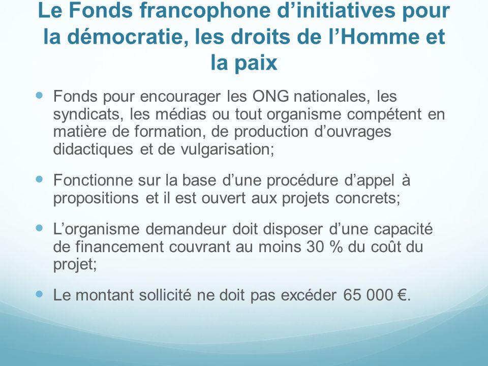 Le Fonds francophone dinitiatives pour la démocratie, les droits de lHomme et la paix Fonds pour encourager les ONG nationales, les syndicats, les méd