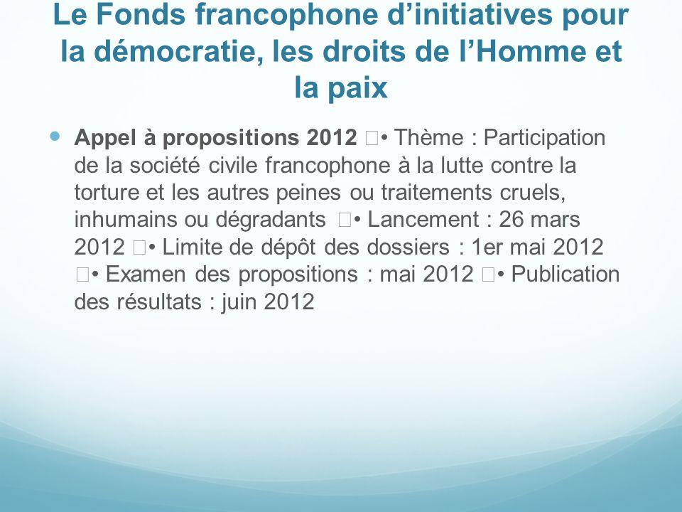 Le Fonds francophone dinitiatives pour la démocratie, les droits de lHomme et la paix Appel à propositions 2012 Thème : Participation de la société ci