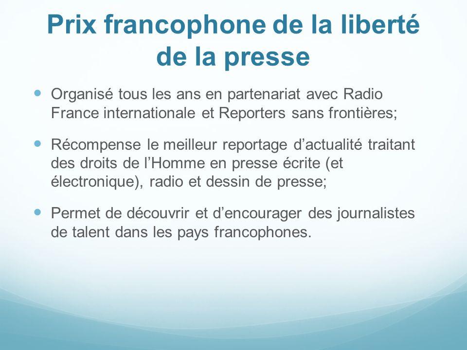 Prix francophone de la liberté de la presse Organisé tous les ans en partenariat avec Radio France internationale et Reporters sans frontières; Récomp