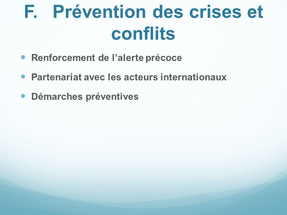 F.Prévention des crises et conflits Renforcement de lalerte précoce Partenariat avec les acteurs internationaux Démarches préventives