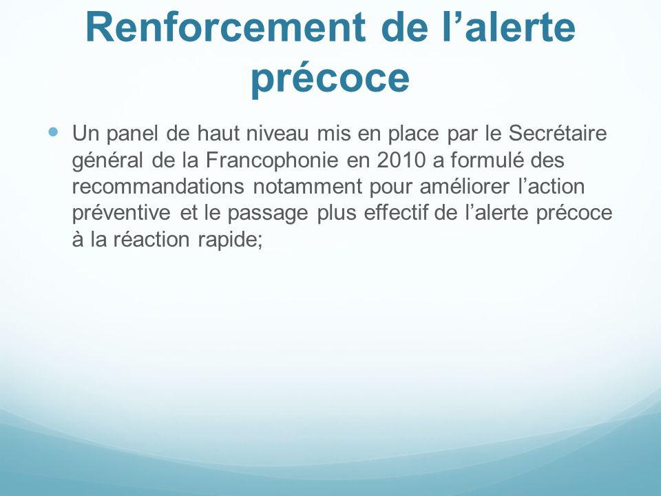 Renforcement de lalerte précoce Un panel de haut niveau mis en place par le Secrétaire général de la Francophonie en 2010 a formulé des recommandation