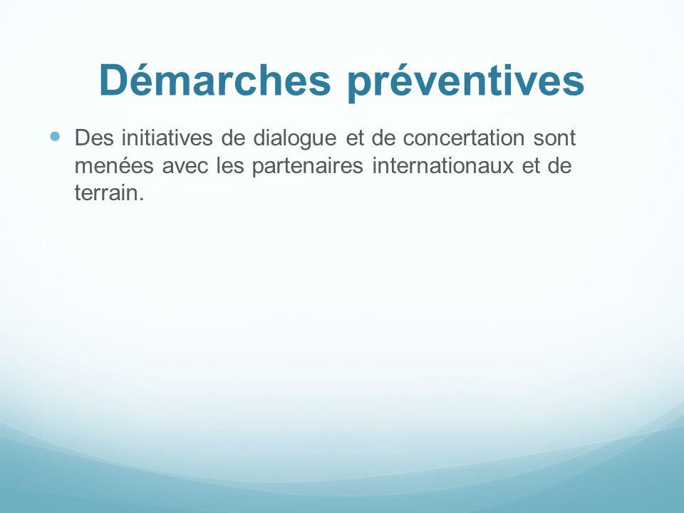 Démarches préventives Des initiatives de dialogue et de concertation sont menées avec les partenaires internationaux et de terrain.