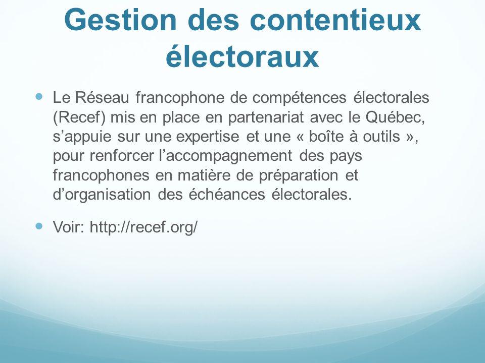 Gestion des contentieux électoraux Le Réseau francophone de compétences électorales (Recef) mis en place en partenariat avec le Québec, sappuie sur un