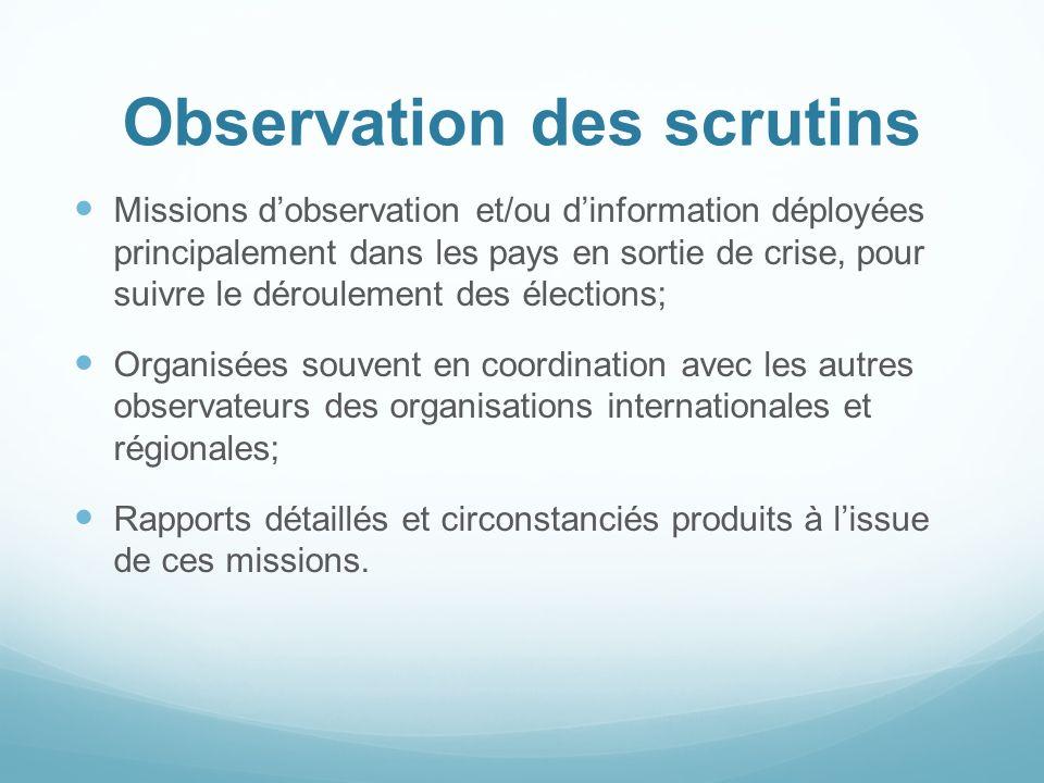 Observation des scrutins Missions dobservation et/ou dinformation déployées principalement dans les pays en sortie de crise, pour suivre le déroulemen
