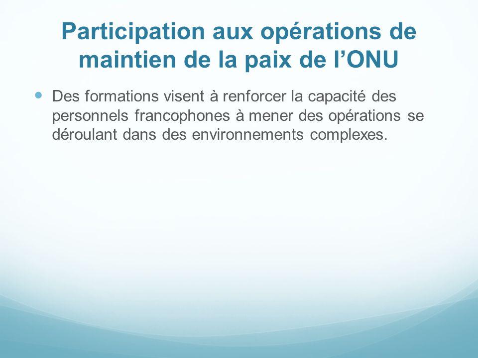 Participation aux opérations de maintien de la paix de lONU Des formations visent à renforcer la capacité des personnels francophones à mener des opér