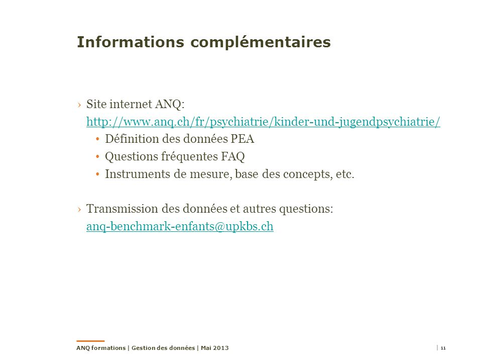 Informations complémentaires Site internet ANQ: http://www.anq.ch/fr/psychiatrie/kinder-und-jugendpsychiatrie/ http://www.anq.ch/fr/psychiatrie/kinder