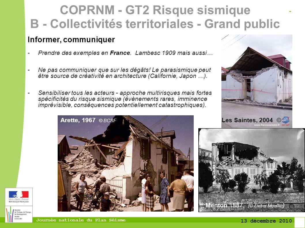 Journée nationale du Plan Séisme 13 décembre 2010 Informer, communiquer -Prendre des exemples en France. Lambesc 1909 mais aussi… -Ne pas communiquer