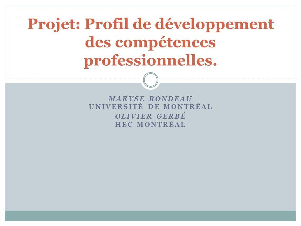 MARYSE RONDEAU UNIVERSITÉ DE MONTRÉAL OLIVIER GERBÉ HEC MONTRÉAL Projet: Profil de développement des compétences professionnelles.