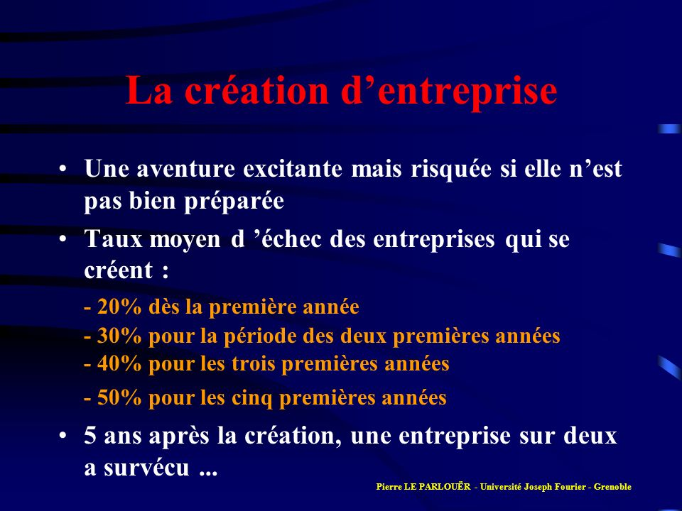 La création dentreprise Une aventure excitante mais risquée si elle nest pas bien préparée Taux moyen d échec des entreprises qui se créent : - 20% dè