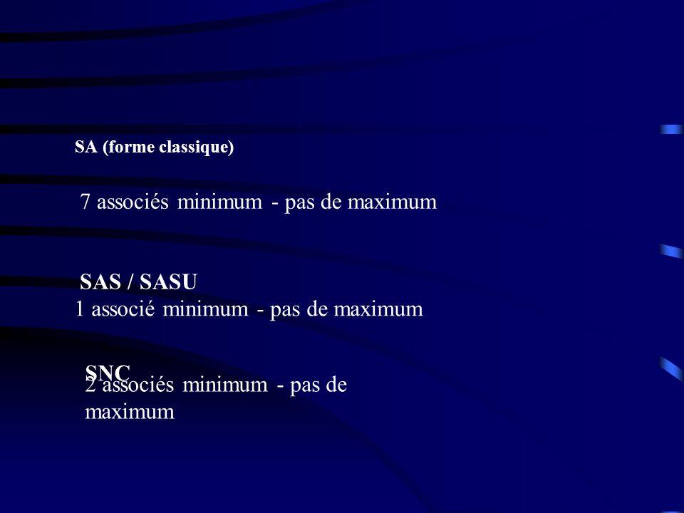 SA (forme classique) 7 associés minimum - pas de maximum SAS / SASU 1 associé minimum - pas de maximum SNC 2 associés minimum - pas de maximum