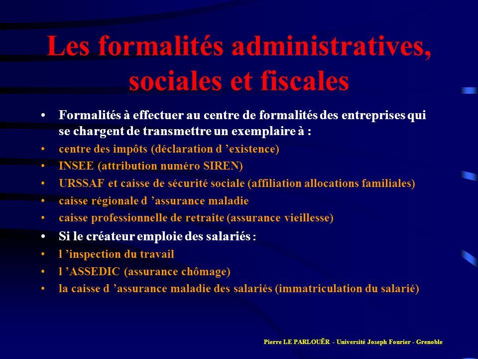 Les formalités administratives, sociales et fiscales Formalités à effectuer au centre de formalités des entreprises qui se chargent de transmettre un